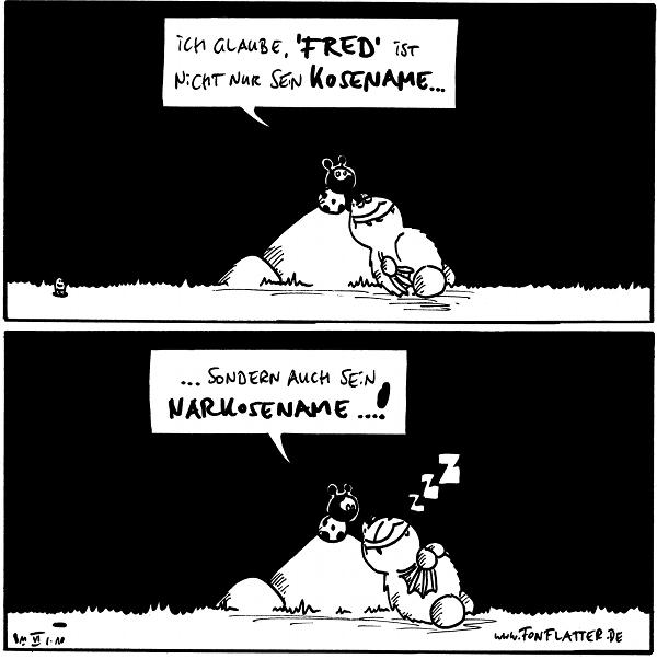 Käfer: Ich glaube, 'Fred' ist nicht nur sein Kosename…  Käfer: … sondern auch sein Narkosename…! Fred: zZz  {{alt-text: Vor allem aber ein Liebkosename. Und eventuell auch Apri-}}