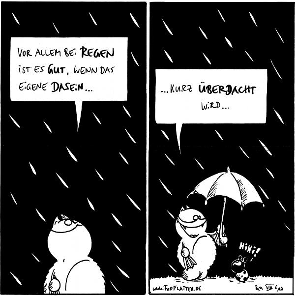 Fred: Vor allem bei Regen ist es gut, wenn das eigene Dasein... [[es regnet]]  Fred: ...kurz überdacht wird... [[hält einen Regenschirm über sich und Käfer]] Käfer: Hihi!  {{alt-text: Regen fetzt!}}