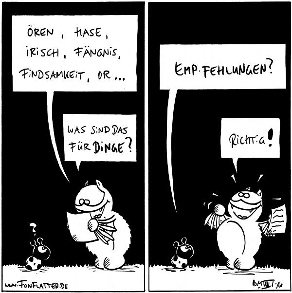 Fred: Ören, Hase, Irisch, Fängnis, Findsamkeit, Or ... Käfer: ? Fred: Was sind das für Dinge?  Käfer: Empfehlungen? Fred: Richtig!  {{alt-text: Hase mag ich ja am liebsten.}}