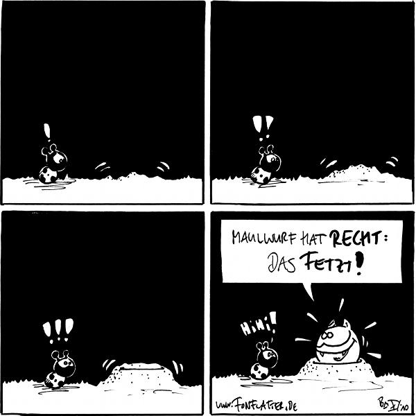 Käfer: ! [[vor ihm vibriert der Boden]] Käfer: !! [[ein kleiner Hügel entsteht]] Käfer: !!! [[eindeutig ein Maulwurfshügel]] Fred: Maulwurf hat recht: das fetzt! / Käfer: Hihi! [[Fred schaut aus dem Hügel]]  {{alt-text: Hier ist mal wieder ein Alternativtext, der nichts mit dem Comic zu tun hat.}}