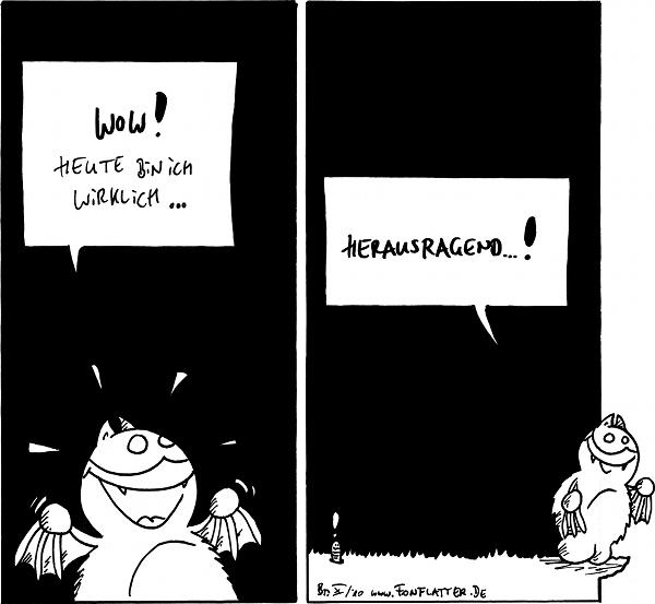 Fred:  Wow! Heute bin ich wirklich... [[ganz erfreut]]  Fred: herausragend...! [[aus dem Panel gehend]] Wurm: !  {{alt-text: Fetzigerweise ist Wurm ebenfalls herausragend.}}