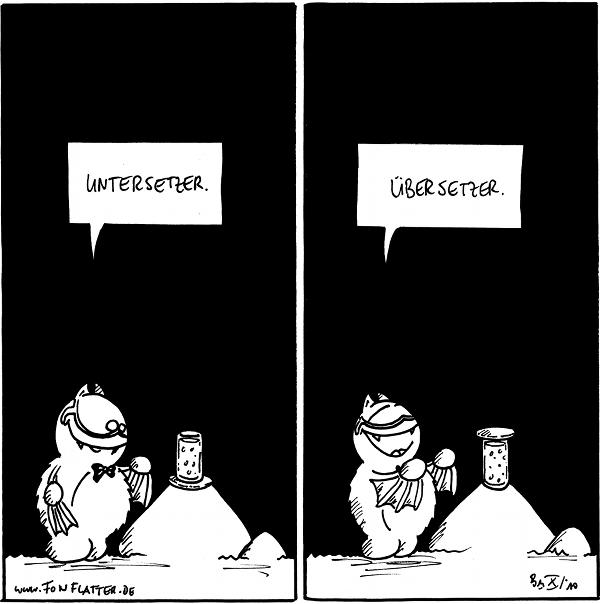 [[Ein Glas steht auf einem Untersetzer auf dem Filosofierstein, Fred daneben mit Erfinderbrille auf der Nase]] Fred: Untersetzer.  [[Der Untersetzer liegt nun auf dem Glas]] Fred: Übersetzer.  {{alt-text: Übersetzer verhindern, dass Fliegen ins Glas kommen. Daher klebt sie nun an Fred.}}
