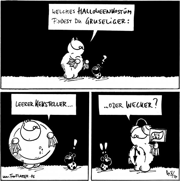 Fred: Welches Halloweenkostüm findest du gruseliger: Käfer: ?  Fred: Leerer Keksteller... Käfer: !  Fred: ...oder Wecker? Käfer: !!  {{alt-text: Wenn man einen altmodischen Wecker zeichnet, sollte man übrigens stets darauf achten, dass die Glockendingsbumse nicht zu brustig aussehen.}}