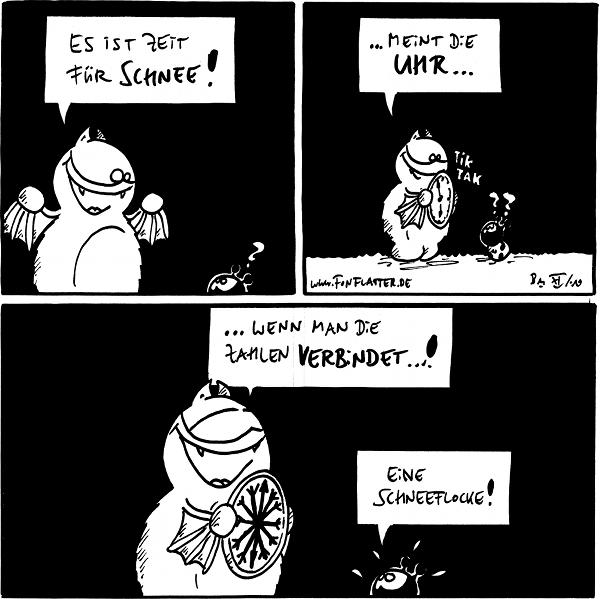 Fred: Es ist Zeit für Schnee! Käfer: ?  Fred: …meint die Uhr… Uhr: Tik Tak Käfer: ??  Fred: …wenn man die Zahlen verbindet…! Käfer: Eine Schneeflocke!