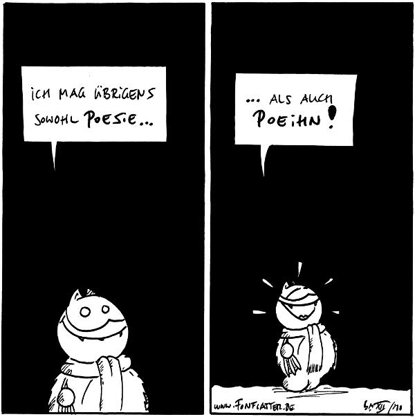 Fred: Ich mag übrigens Poesie...  Fred:{[[lacht]] ..als auch Poeihn!  {{Übrigens auch Poees}}