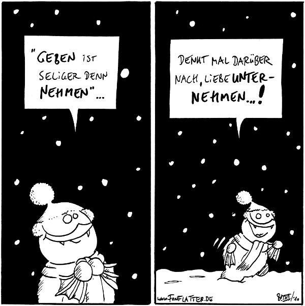 """Fred: [[mit Bommelmütze im Schnee]] """"Geben ist seliger denn nehmen…""""  Fred: Denkt mal darüber nach, liebe Unternehmen…  {{Deswegen gebe ich hin und wieder viel. An.}}"""