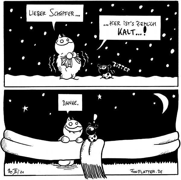 Fred: Lieber Schöpfer...hier ist's ziemlich kalt...! Käfer: Zitter [Es schneit, Fred und Käfer frieren]  [Ein Schal ist um das zweiter Kästchen gelegt und umschlingt Fred] Fred: Danke Käfer: !