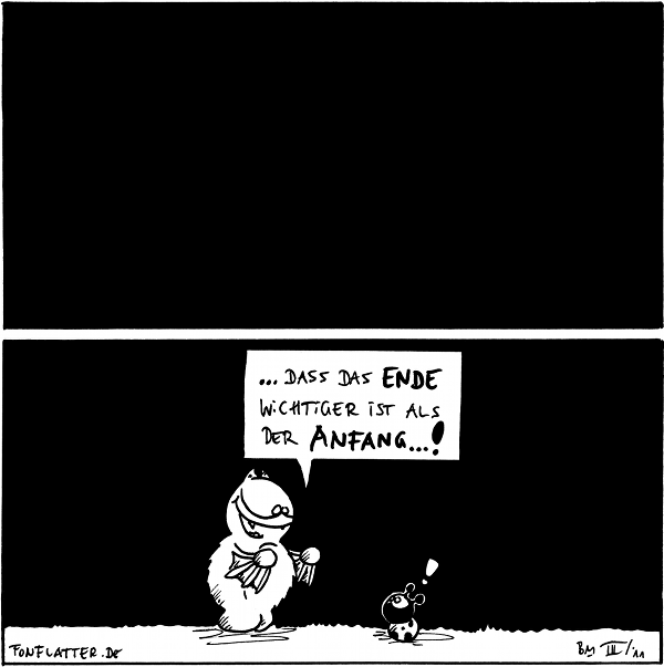 """{{schwarzes Panel}}  Fred: ... dass das Ende wichtiger ist als der Anfang ...! Käfer: """"!""""  {{alt-text: ...ich auch.}}"""