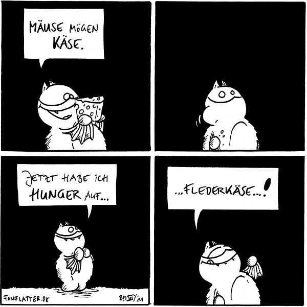 Fred [[hält ein Stück Käse in der Hand]]: Mäuse mögen Käse.  [[Fred mampft den Käse]]  Fred: Jetzt habe ich Hunger auf...  Fred: ...Flederkäse...!  {{Was auch immer das ist.}}