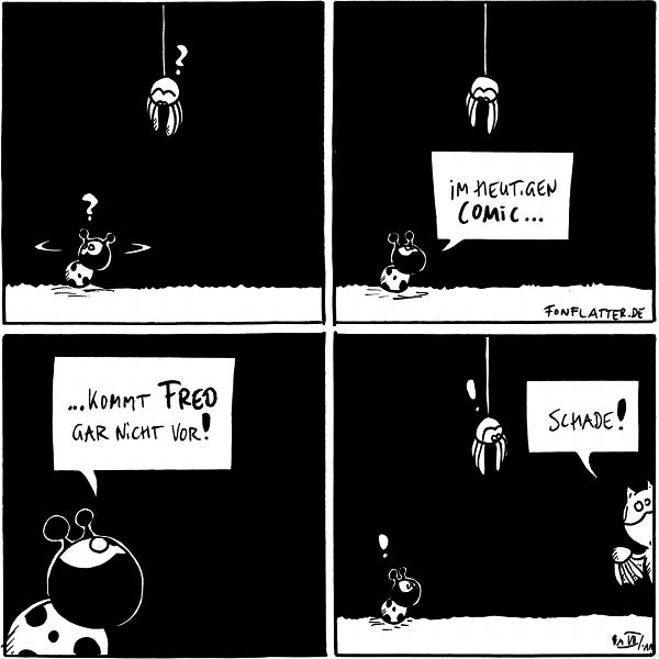 Käfer [[schaut sich um]]: ? Spinne [[hängt rum]]: ?  Käfer: Im heutigen Comic…  Käfer:…kommt Fred gar nicht vor!  Fred [[Schaut ins Bild]]: Schade! Käfer:! Spinne:!  {{Schade. Ich hätte ihn auch ganz gerne gesehen.}}