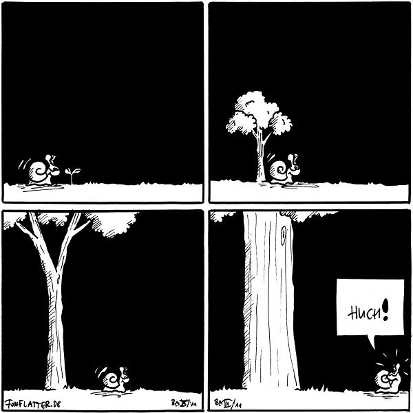 """Panel 1: Schnecke sieht einen kleinen Sproß vor sich aus dem Boden wachsen. Panel 2: Schnecke wandert weiter. Der Sproß hinter ihr ist schon doppelt so groß wie Schnecke... Panel 3: Schnekce ist wieder ein Stück weiter. Der Sproß ist ein jugner Baum... Panel 4: Schnecke dreht sich um: HUCH!"""" - hinter ihr steht ein Baum.  {{Dynamik -- Heißt das, dass in der Nähe von Schnecken Bäume schneller wachsen}}"""
