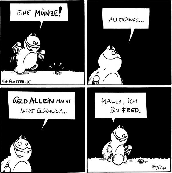 Fred: Eine Münze!  Fred: Allerdings...  Fred: Geld allein macht nicht glücklich...  [[Fred setzt sich zur Münze]] Fred:Hallo, ich bin Fred  {{I am the one}}