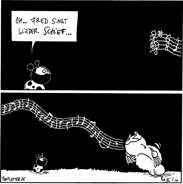 Käfer: Oh ,Fred singt wieder schief...  Käfer [[schaut zu Fred, Fred steht schief vorübergebeugt und singt...]]  {{Ein eigentlich wunderfetziges Lied.}}