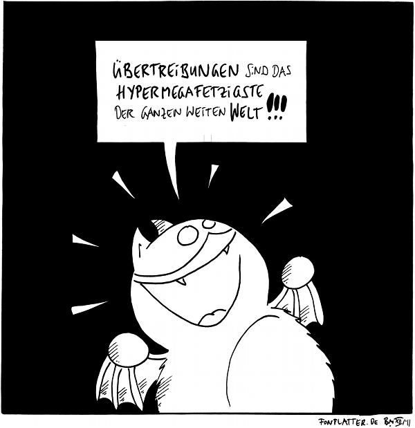 """Großpanel: Fred freut sich: """"Übertreibungen sind das hypermegafetzigste der ganzen weiten Welt!!!""""  {{Mega -- HYPERYEAH!!!}}"""