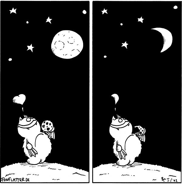 [[Fred betrachtet den Vollmond am Sternenhimmel. Über seinem Kopf zeigt sich ein kleines Herz. In der Hand hält er einen Keks.]]  [[Fred betrachtet eine Mondsichel am Sternenhimmel. Über seinem Kopf zeigt sich ein halbes Herz. In seiner Hand hält er einen halben Keks. Die Form des halben Keks und des halben Herzes imitieren die Sichelform des Mondes.]]  {{Ich befürchte, dass die zweite Herz- und die zweite Mondhälfte das gleiche Schicksal erlitten wie die zweite Kekshälfte.}}