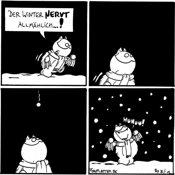 Fred: Der Winter nervt allmählich.  [[Fred schaut besorgt nach oben]]  [[Fred sieht die erste Schneeflocke]]  [[Es fängt an zu schneien]] Fred: Wuhu  {{Schjaa!}}