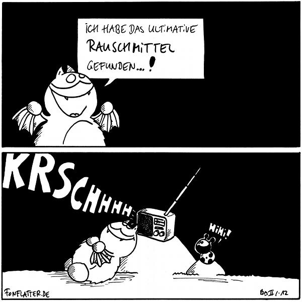 Fred: Ich habe das ultimative Rauschmittel gefunden...!  Fred [[liegt am Filosofiestein, darauf ein rauschendes Radio]]: Krschhhh Käfer: Hihi!  {{Gibt es Radios überhaupt noch...?}}