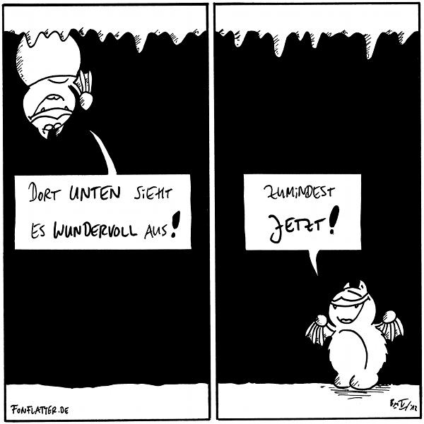Fred [[hängt an der Höhlendecke]]: Dort unten sieht es wundervoll aus!  Fred [[steht auf dem Boden in der Höhle]]: Zumindest jetzt!  {{Ich glaube, Fred meint die wundervollen Kommentare.}}
