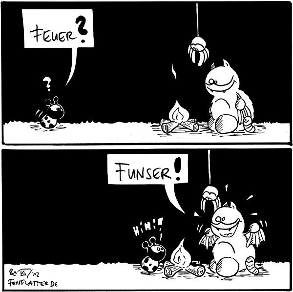 Käfer [[kommt von links]]: Feuer? Fred, Wurm und Spinne [[sitzen rechts an einem Lagerfeuer]]  Fred: Funser! Käfer: Hihi! [[alle sitzen gemeinsam am Feuer]]  {{Huch! Lauter Kindermädchen in den Flammen!}}