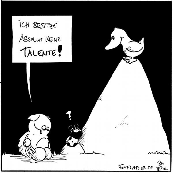 Fred [[sitzt weinend vor einem kleinen und einen sehr großen Stein]]: Ich besitze absolut keine Talente! Käfer [[sitzt auf dem kleinen Stein und schaut nach oben]]: ? Ente [[sitzt ganz oben auf dem großen Stein]]  {{Wewlches lautmalerische Geräusch machen eurer Meinung nach Enten? Quak? Naknak? Blubbergnarf?}}