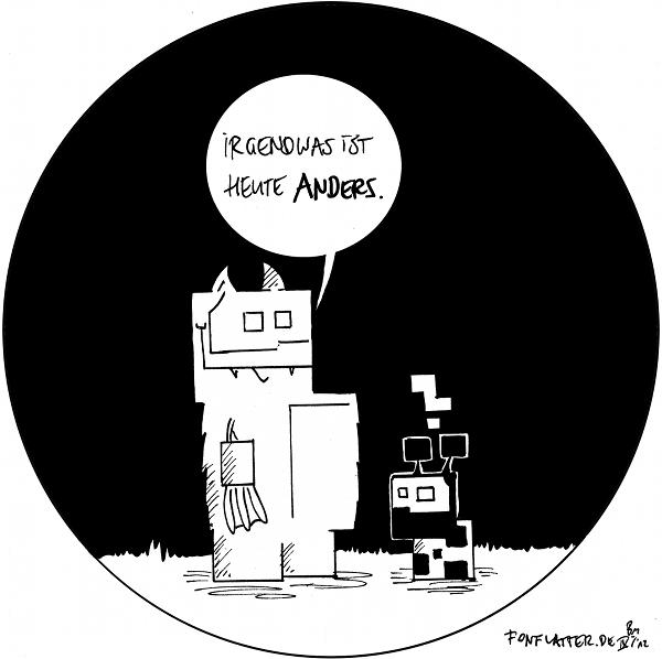 [[ein rundes Panel, Fred und Käfer sind eckig gezeichnet]] Fred: Irgendwas ist heute anders. Käfer: ?  {{Man muss allerdings ganz genau schauen, um es zu bemerken...}}