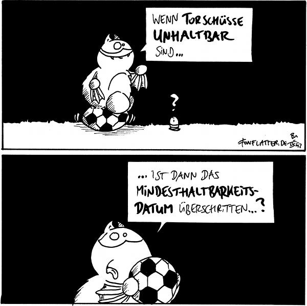 Fred [[sitzt auf einem Fußball]]: Wenn Torschüsse unhaltbar sind... Wurm: ?  Fred [[streckt angeeckelt die Zunge raus]]: ...ist dann das Mindeshaltbarkeitsdatum überschritten...?  {{ }}