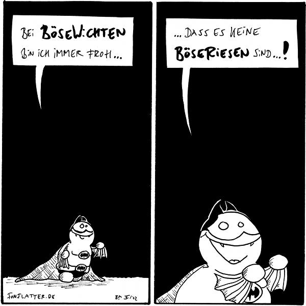 Batfred: Beo Bösewichten bin ich immer froh...  Batfred: ...dass es keine Böseriesen sind...!  {{Gibt es eigentlich Gutwichte?}}