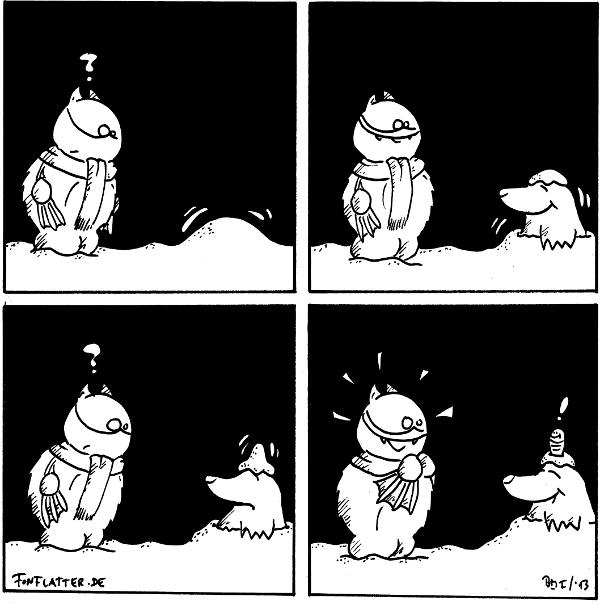 Fred [[mit Schal, steht vor einem kleinen Schneehügel]]: ?  Fred [[erfreut]] Maulwurf [[bricht durch den Schnee, hat eine Schneehaube auf dem Kopf]]  Fred: ? Maulwurf [[die Schneehaube bewegt sich]]  Fred [[freut sich]] Maulwurf Wurm [[bricht durch die Schneebaube]]: !  {{Ich wäre ein wenig neugierig auf das, was aus einem potentiellen Schneehäufchen auf wurms Kopf herausgewuselt käme.}}
