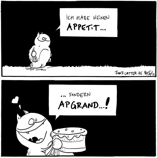 Fred: Ich habe keinen Appetit...  Fred: ...sondern Apgrand...! <3 [[hält freudestrahlend einen Kuchen]]  {{Wenn es jemals eine Fred-App geben wird, könnte sie etit heißen}}