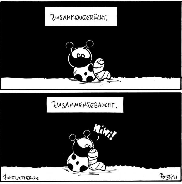 Käfer und Wurm [[sitzen Rücken an Rücken]] 'Zusammengerückt.'  Käfer und Wurm [[sitzen Brust an Brust]]: Hihi! 'Zusammengebaucht.'  {{Zunitedstatesofamerikamme.}}