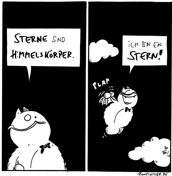 Professor-Fred: Sterne sind Himmelskörper  Professor-Fred [[fliegt zwischen den Wolken]]: Ich bin ein Stern!  {{Deswegen strahlt er auch immer so.}}