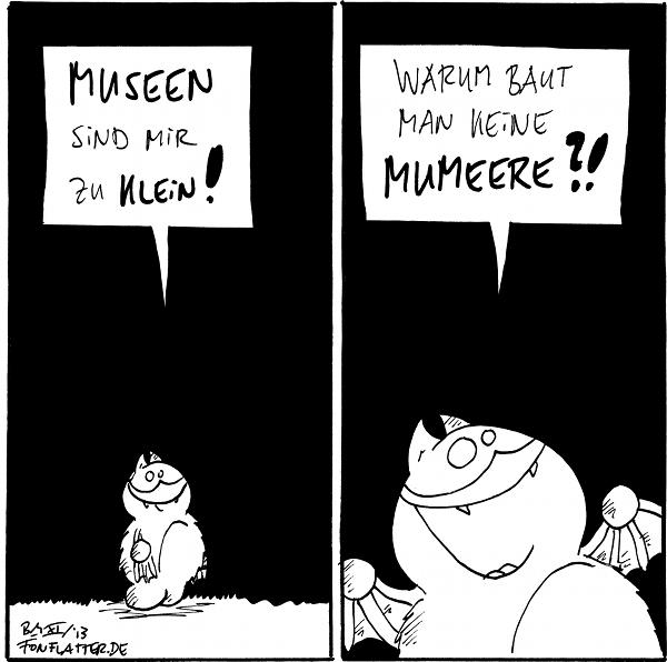Fred: Museen sind mir zu klein!  Fred: Warum baut man keine Mumeere?!  {{Der/die/das KuhliefumdenTeich. Dann plumpste sie hinein. So entstehen Muhseen.}}