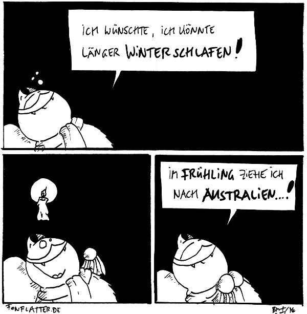 Fred [[liegt schlaftrunken am Stein]]: Ich wünschte, ich könnte länger winterschlafen!  Fred [[hellwach mit einer Idee]] 'Kerze'  Fred [[zufrieden]]: Im Frühling ziehe ich nach Australien...!  {{Eintralien. Australien.}}