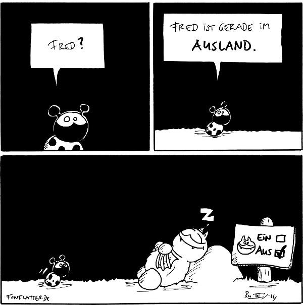 Käfer: Fred?  Käfer: Fred ist gerade im Ausland.  Käfer [[geht nach rechts]] Fred [[liegt schlafend am Stein, daneben ein Schild]]: Z Schild [[Ein Bild von Fred und daneben zwei Ankreuzkästchen]]: ein [] / aus[X]  {{Schlafschlafenland.]]