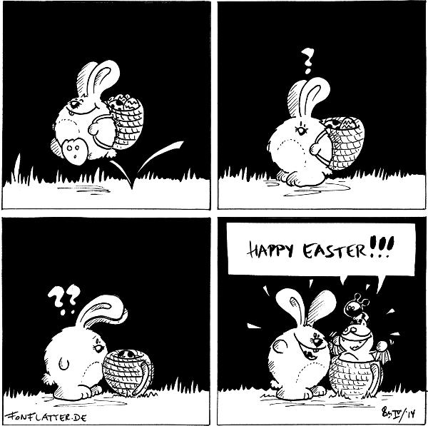 Osterhase [[mit einem Korb voller Ostereier auf dem Rücken hoppelt über die Wiese]]  Osterhase [[hält an und stutzt]]: ?  Osterhase [[schaut in den Korb]]: ??  Fred und Käfer[[springen aus dem Korb]]: Happy Easter!!! Osterhase [[strahlt]]  {{Schokosterhasen.}}
