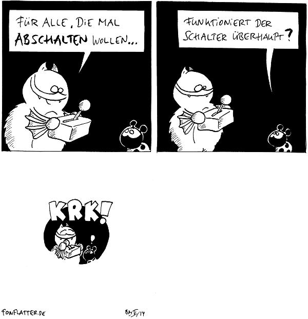 Fred [[mit einem Schalterkasten in der Hand]]: Für alle, die mal abschateln wollen... Käfer  Fred Käfer: Funktioniert der Schalter überhaupt?  Fred [[legt grinsend den Schalter um]] Käfer: ! Schalter: KRK!  [[leeres weisses Panel]]  {{...}}}