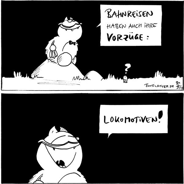 Professor-Fred [[auf dem Filosofiestein]]: Bahnreisen haben auch ihre Vorzüge: Wurm: ?  Professor-Fred: Lokomotiven!  {{Verrückte spanische Motive.}}