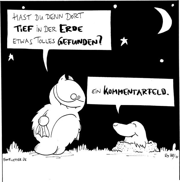 Fred [[nachts zu Maulwurf]]: Hast Du denn dort tief in der Erde etwas Tolles  gefunden? Maulwurf: Ein Kommentarfeld.  {{ }}