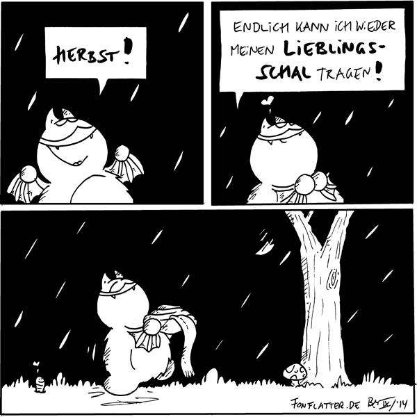 Fred [[im Regen]]: Herbst!  Fred: Endlich kann ich wieder meinen Lieblingsschal tragen! <3  Fred [[läuft mit dem Schal in der Hand über die Wiese]] Wurm: <3 [[ein kahler Baum wirft sein letztes Blatt ab, ein Fliegenpilz am Fuß des Baums]]  {{Tragisch.}}