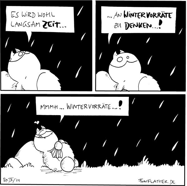 Fred [[liegt am Filosofiestein, es regnet]]: Es wird wohl langsam Zeit...  Fred [[liegt am Filosofiestein, es regnet]]: ...an Wintervorräte zu denken...!  Fred [[liegt am Filosofiestein, es regnet]]: Mmmh... Wintervorräte...! <3  {{Zum Tag der deutchen Einheit sei einfach mal 'Ohm' erwähnt.}}