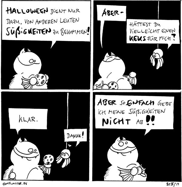 Fred [[hält einen Keks]]: Halloween dient nur dazu, von anderen Leuten Süßigkeiten zu bekommen!  Spinne: Hättest Du vielleicht einen Keks für mich? Fred [[unter Schmerzen]]: Aber-  Fred [[gibt Spinne lächelnd den Keks]]: Klar. Spinne: Danke! <3  Fred: Aber so einfach gebe ich meine Süßigkeiten nicht ab!!  Süß!